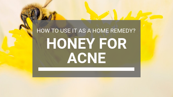 Honey For Acne: How To Use It As A Home Remedy