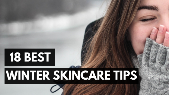 18  Best Winter Skincare Tips