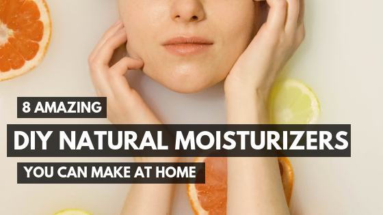 8 Amazing DIY Natural Moisturizers You Can Make at Home