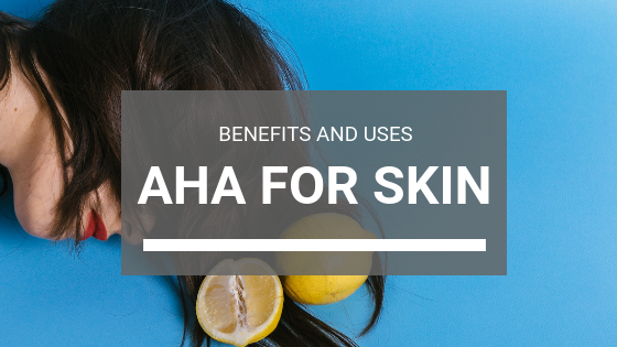 AHA for Skin: Benefits & Usage