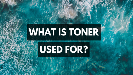 What is Toner Used For?