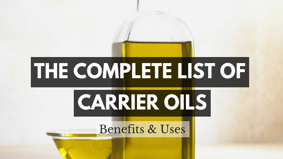 The Complete List of Carrier Oils and Their Benefits & Uses