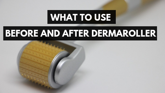 What to Use Before and After Dermaroller