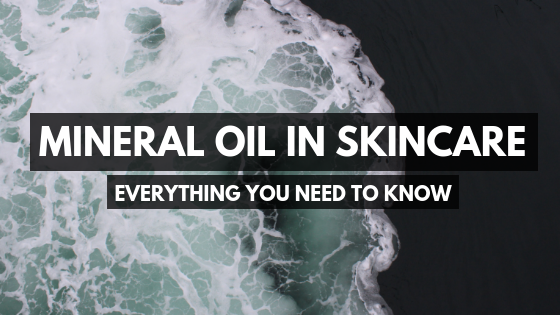 Mineral Oil in Skincare: Everything You Need to Know