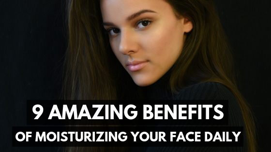 9 Amazing Benefits of Moisturizing Your Face Daily