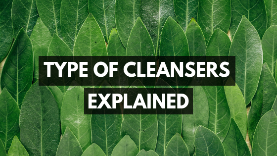 Type Of Cleansers Explained