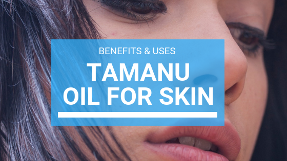 Tamanu Oil for Skin: Benefits & Uses
