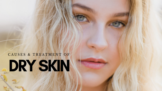 Dry Skin: Causes And Treatment