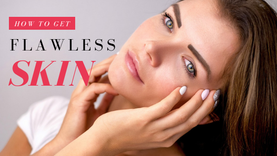 How to Get Flawless Skin: The Ultimate Guide