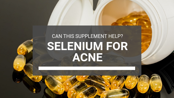 Selenium for Acne: Can This Supplement Help?