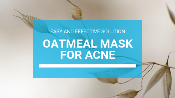 Oatmeal Mask for Acne: Easy And Effective Solution