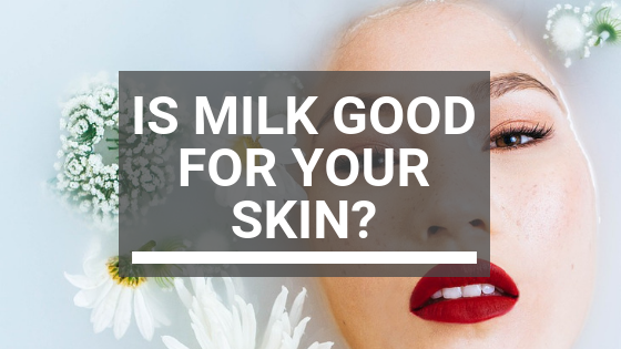 Is Milk Good for Your Skin?