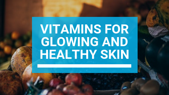Vitamins for Glowing and Healthy Skin
