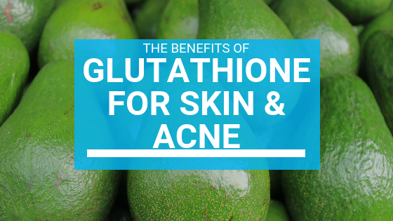Glutathione For Skin & Acne: A Powerful Tool In Your Skincare Routine