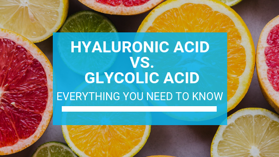 Hyaluronic Acid vs. Glycolic Acid: Everything You Need to Know