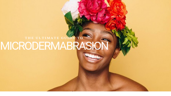 The Ultimate Guide to Microdermabrasion