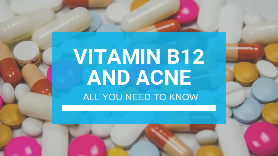 Vitamin B12 and Acne: All You Need to Know