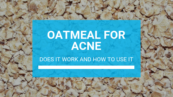 Oatmeal for Acne: Does It Work and How to Use It