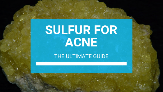 Sulfur for Acne: The Ultimate Guide