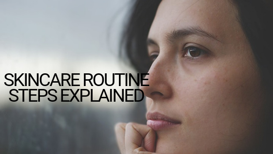 Skincare Routine Steps Explained