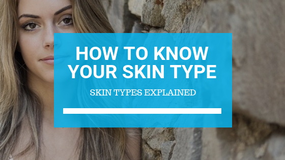 How to Know Your Skin Type: Skin Types Explained