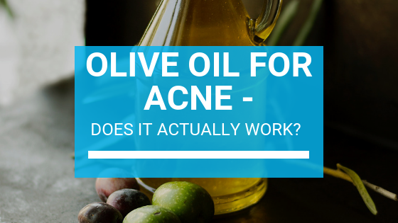 Olive Oil for Acne - Does It Actually Work?