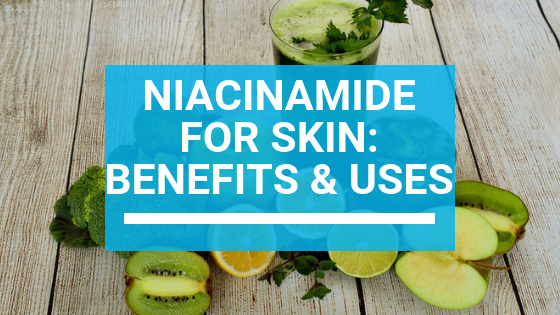 Niacinamide for Skin: Benefits & Uses