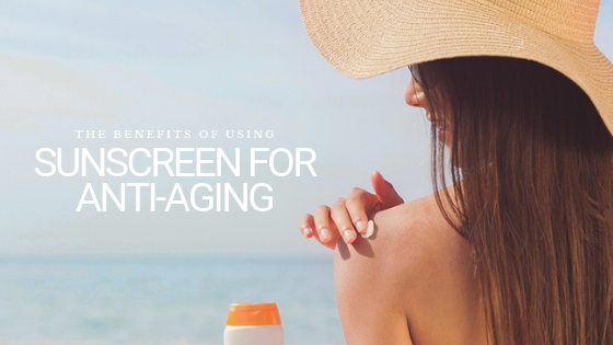 The Benefits of Using Sunscreen for Anti-Aging