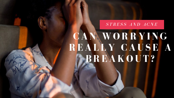Acne and Stress: Can Worrying Really Cause a Breakout?