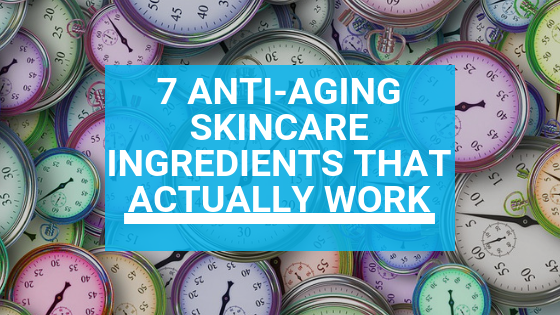 7 Anti-aging Skincare Ingredients that Actually Work