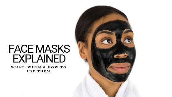 Face Masks Explained: What, When & How to Use Them