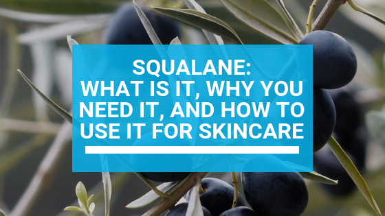 Squalane: What Is It, Why You Need It, and How to Use It for Skincare