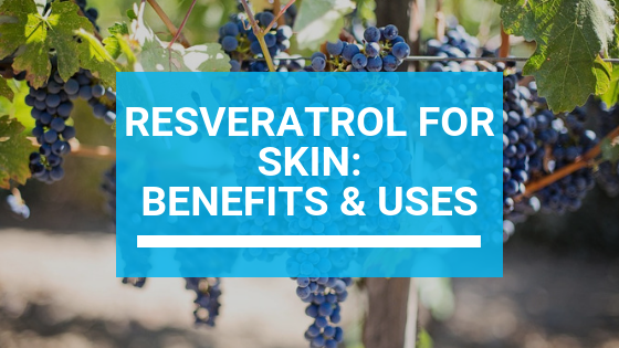 Resveratrol for Skin: Benefits & Uses