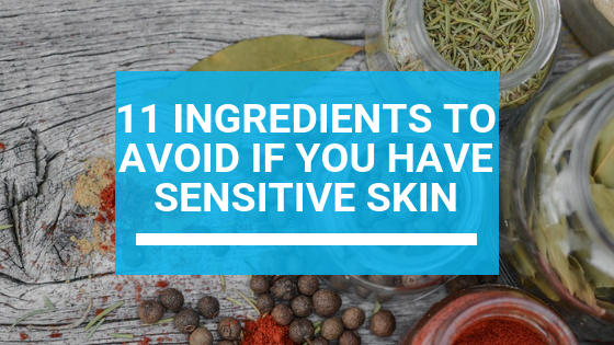 11 Ingredients to Avoid if You Have Sensitive Skin