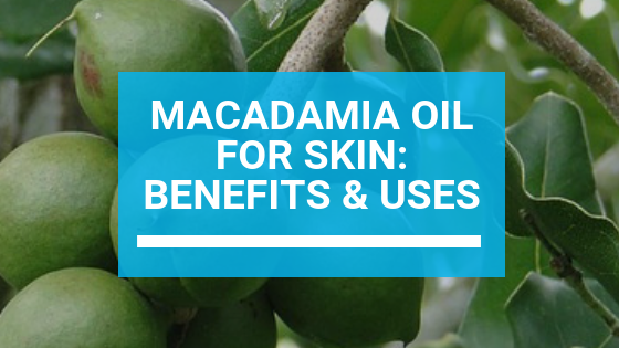 Macadamia Oil for Skin: Benefits & Uses