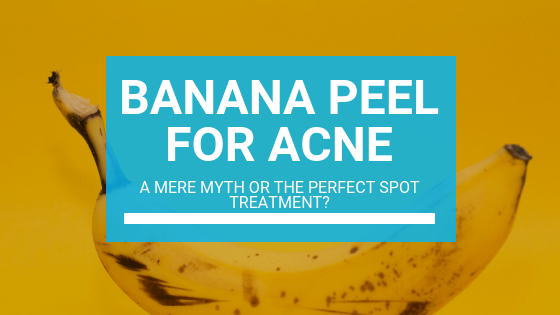 Banana Peel for Acne: a Mere Myth or the Perfect Spot Treatment?