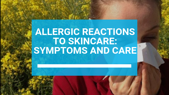 Allergic Reactions to Skincare: Symptoms and Care