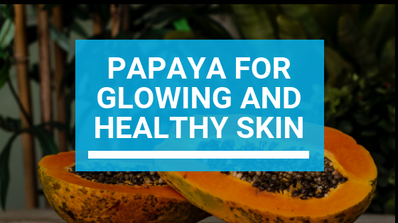 How to Use Papaya for Glowing and Healthy Skin