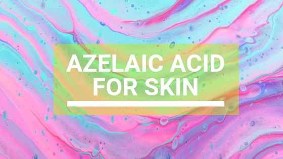 Azelaic Acid For Skin: Benefits & Uses