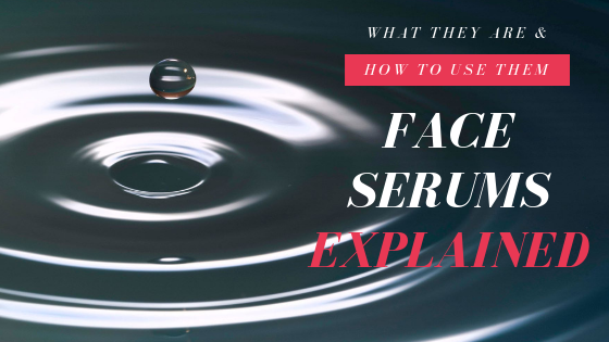Face Serums Explained: What Are They & How To Use Them