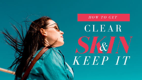How To Get Clear Skin And Keep It
