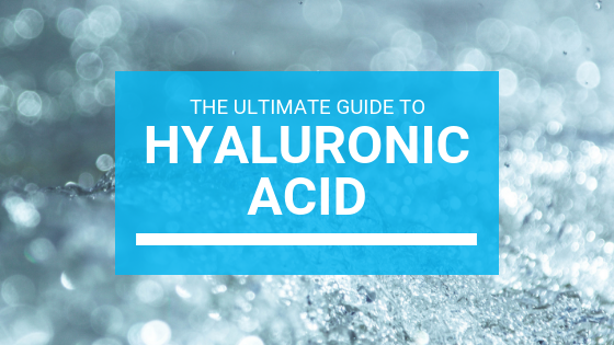 The Ultimate Guide To Hyaluronic Acid