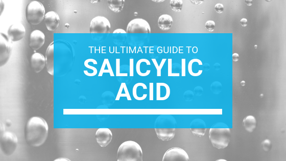 The Ultimate Guide To Salicylic Acid