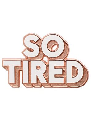 So Tired Enamel Pin Badge