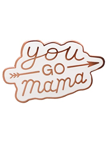 You Go Mama Enamel Pin Badge