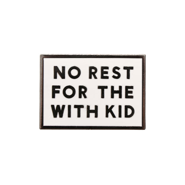 No Rest For The With Kid Enamel Pin Badge