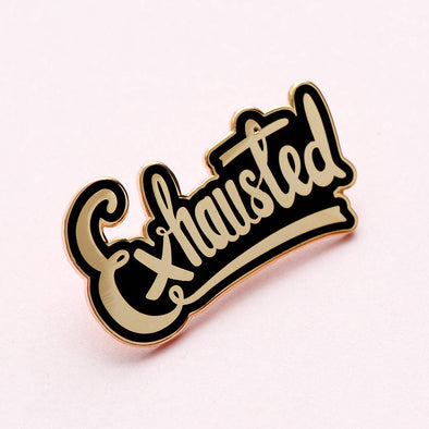 Exhausted Enamel Pin Badge