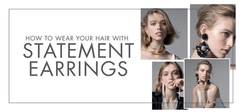 HOW TO WEAR YOUR HAIR WITH STATEMENT EARRINGS