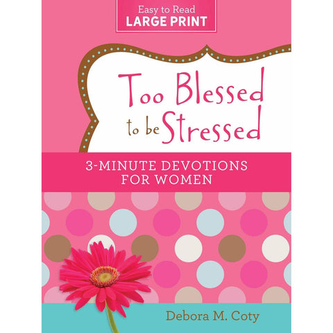 Too Blessed to be Stressed - 3 - Minute Devotions for Women