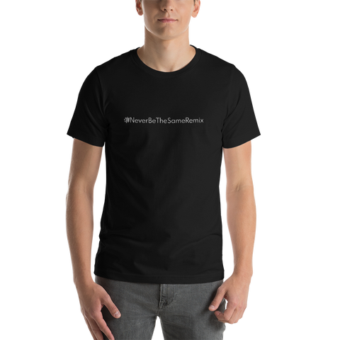 #NeverBeTheSameRemix Men's T